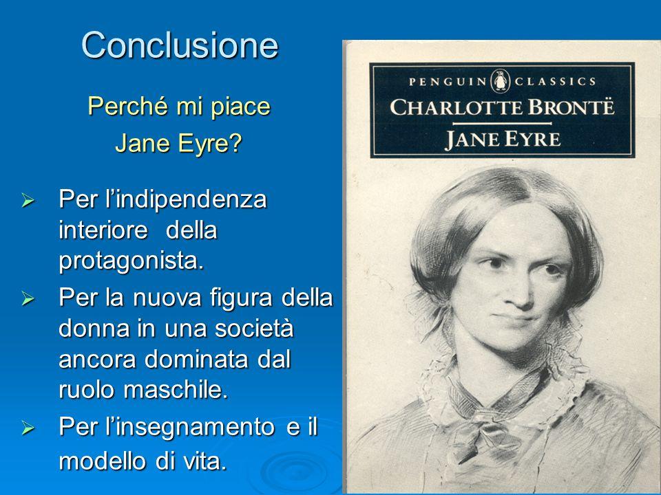 Conclusione Perché mi piace Jane Eyre?  Per l'indipendenza interiore della protagonista.  Per la nuova figura della donna in una società ancora domi