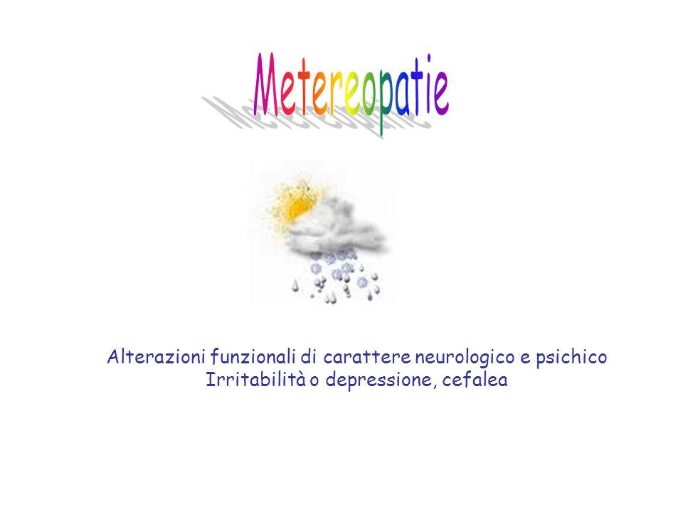Alterazioni funzionali di carattere neurologico e psichico Irritabilità o depressione, cefalea