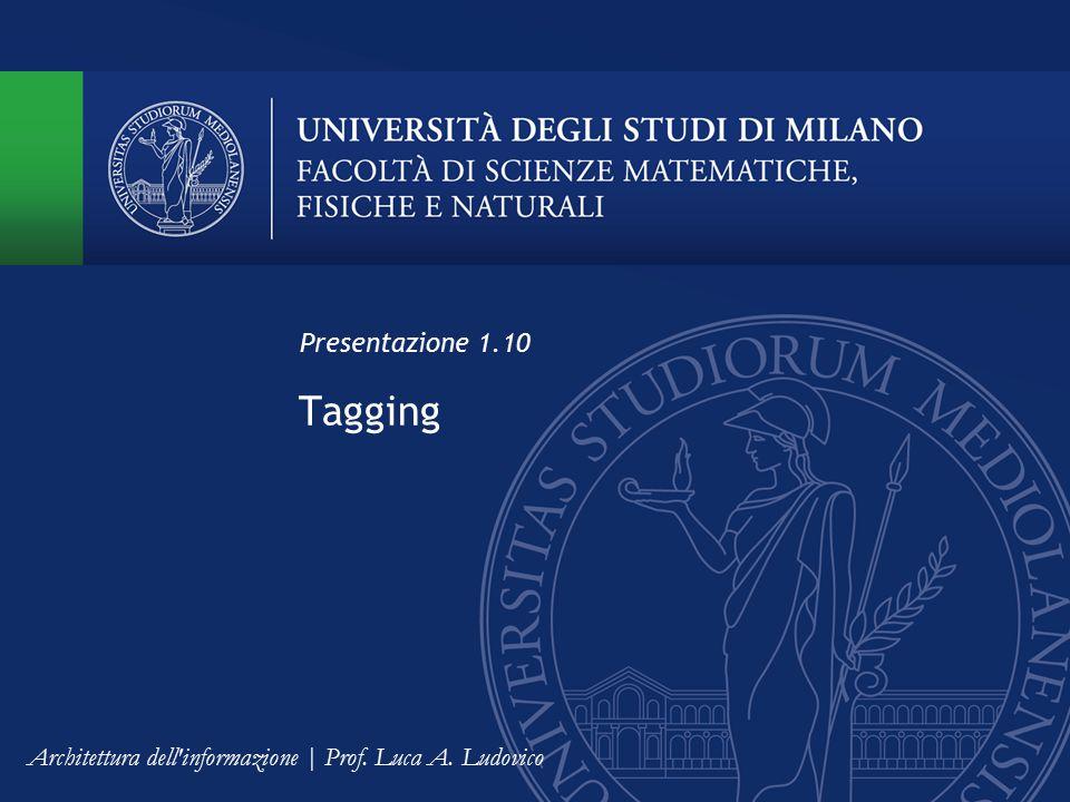 Tagging Presentazione 1.10 Architettura dell informazione | Prof. Luca A. Ludovico