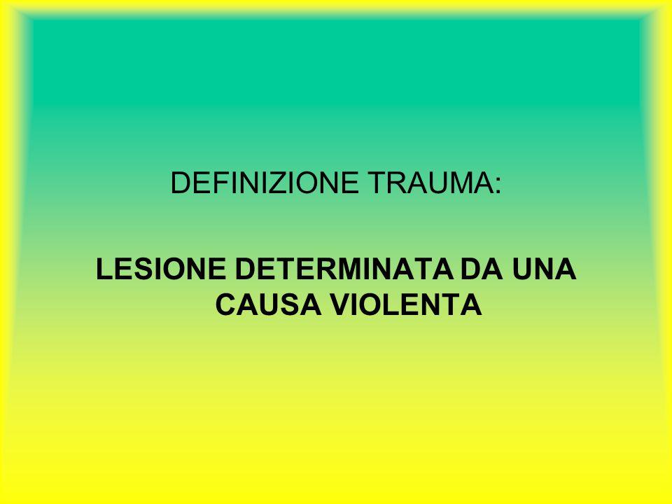 DEFINIZIONE TRAUMA: LESIONE DETERMINATA DA UNA CAUSA VIOLENTA