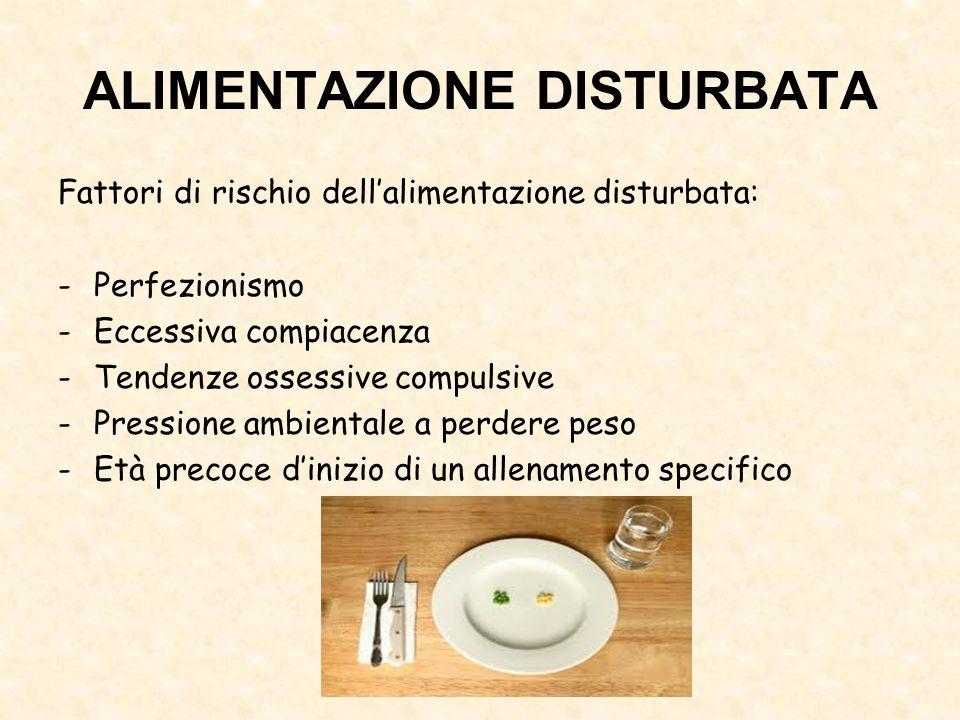 ALIMENTAZIONE DISTURBATA Fattori di rischio dell'alimentazione disturbata: -Perfezionismo -Eccessiva compiacenza -Tendenze ossessive compulsive -Press