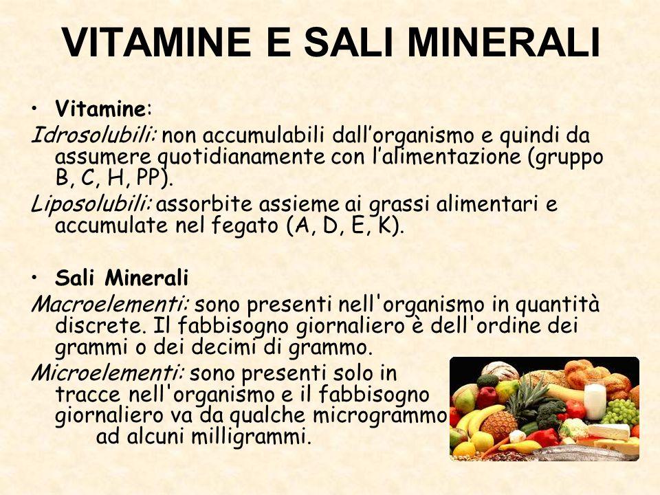 VITAMINE E SALI MINERALI Vitamine: Idrosolubili: non accumulabili dall'organismo e quindi da assumere quotidianamente con l'alimentazione (gruppo B, C