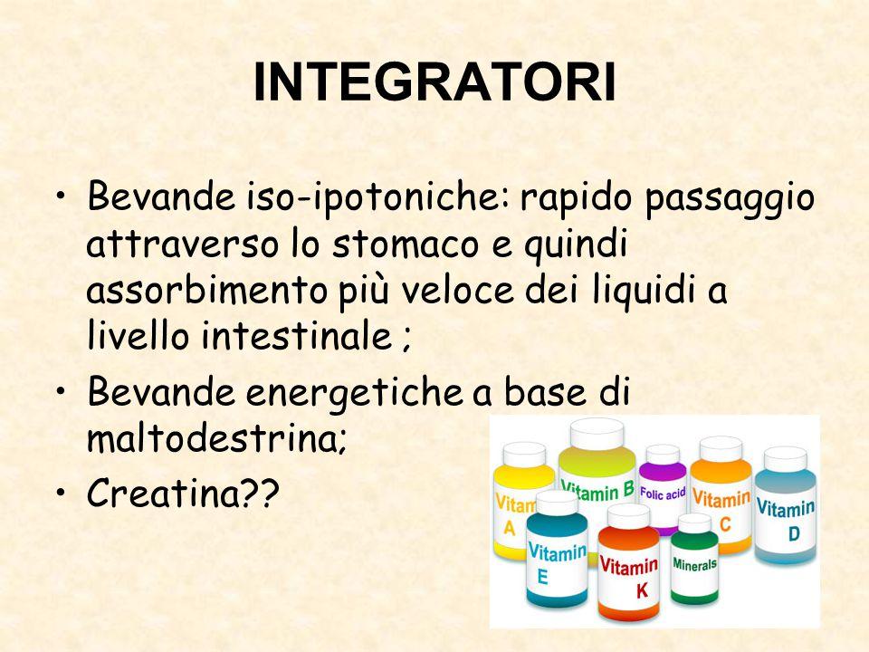INTEGRATORI Bevande iso-ipotoniche: rapido passaggio attraverso lo stomaco e quindi assorbimento più veloce dei liquidi a livello intestinale ; Bevand