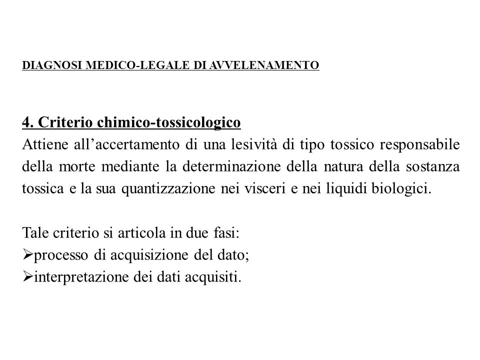 DIAGNOSI MEDICO-LEGALE DI AVVELENAMENTO 4. Criterio chimico-tossicologico Attiene all'accertamento di una lesività di tipo tossico responsabile della