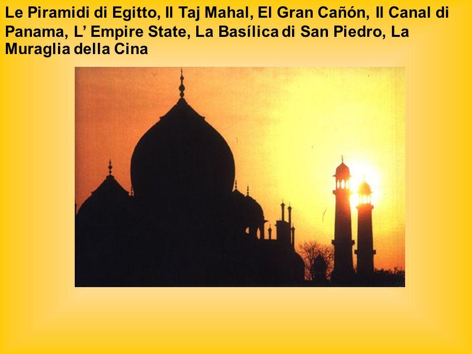 Le Piramidi di Egitto, Il Taj Mahal, El Gran Cañón, Il Canal di Panama, L' Empire State, La Basílica di San Piedro, La Muraglia della Cina