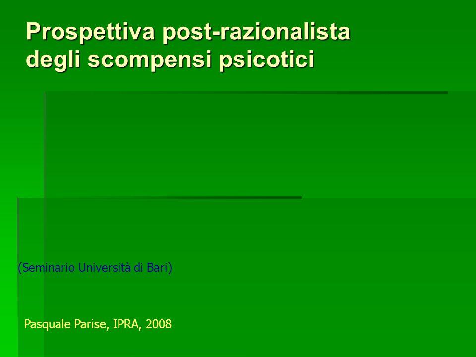 Prospettiva post-razionalista degli scompensi psicotici Pasquale Parise, IPRA, 2008 (Seminario Università di Bari)