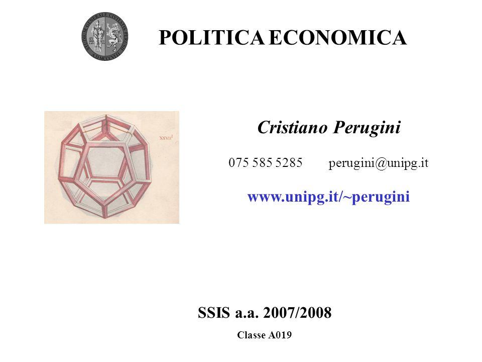Cristiano Perugini 075 585 5285 perugini@unipg.it www.unipg.it/~perugini POLITICA ECONOMICA SSIS a.a.