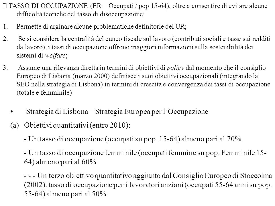 Il TASSO DI OCCUPAZIONE (ER = Occupati / pop 15-64), oltre a consentire di evitare alcune difficoltà teoriche del tasso di disoccupazione: 1.Permette di arginare alcune problematiche definitorie del UR; 2.