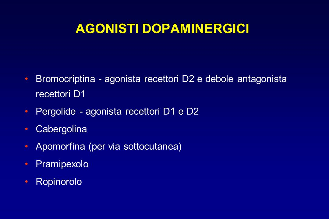 Bromocriptina - agonista recettori D2 e debole antagonista recettori D1 Pergolide - agonista recettori D1 e D2 Cabergolina Apomorfina (per via sottocu