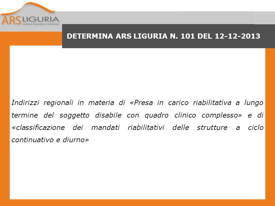 DETERMINA ARS LIGURIA N. 101 DEL 12-12-2013 Indirizzi regionali in materia di «Presa in carico riabilitativa a lungo termine del soggetto disabile con