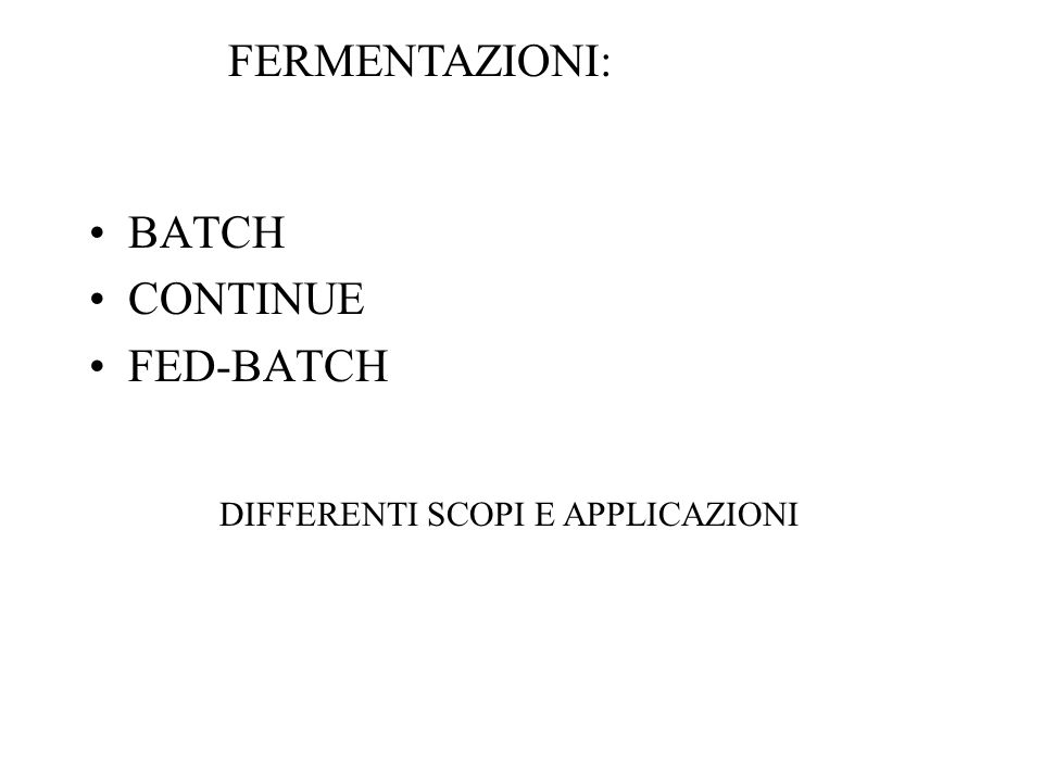 BATCH CONTINUE FED-BATCH FERMENTAZIONI: DIFFERENTI SCOPI E APPLICAZIONI