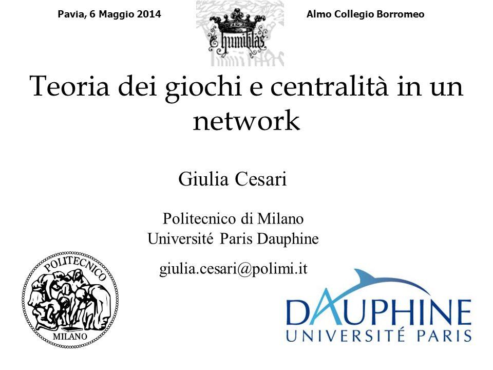 Teoria dei giochi e centralità in un network Giulia Cesari Politecnico di Milano Université Paris Dauphine giulia.cesari@polimi.it Pavia, 6 Maggio 201