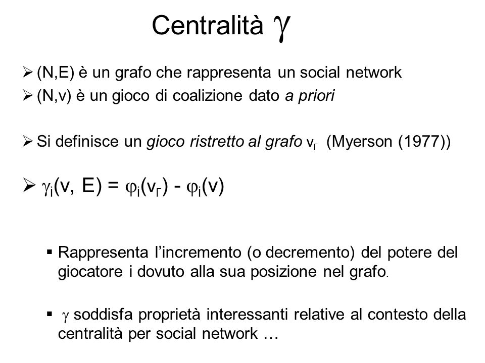 Centralità   (N,E) è un grafo che rappresenta un social network  (N,v) è un gioco di coalizione dato a priori  Si definisce un gioco ristretto al
