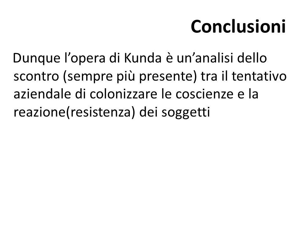 Conclusioni Dunque l'opera di Kunda è un'analisi dello scontro (sempre più presente) tra il tentativo aziendale di colonizzare le coscienze e la reazi