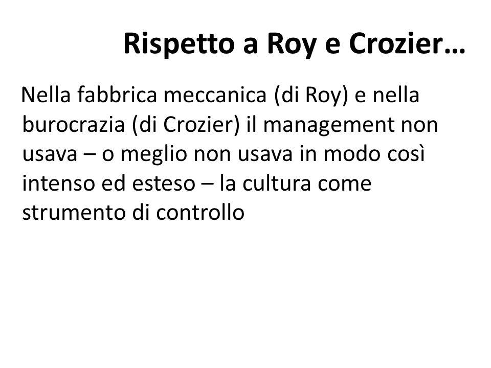 Rispetto a Roy e Crozier… Nella fabbrica meccanica (di Roy) e nella burocrazia (di Crozier) il management non usava – o meglio non usava in modo così