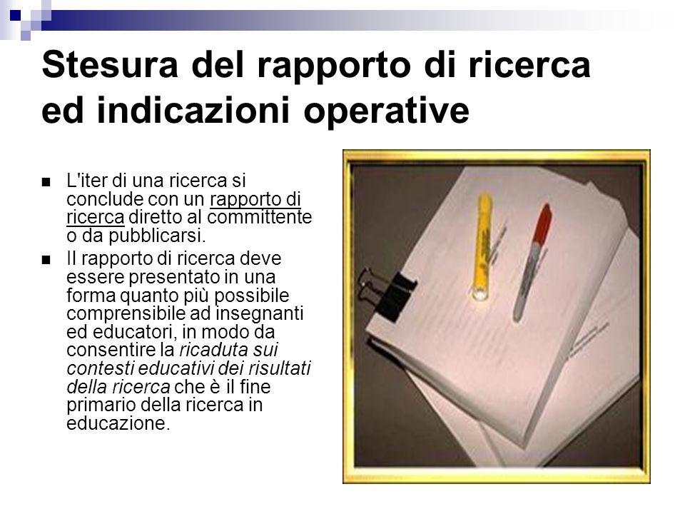 Stesura del rapporto di ricerca ed indicazioni operative L iter di una ricerca si conclude con un rapporto di ricerca diretto al committente o da pubblicarsi.