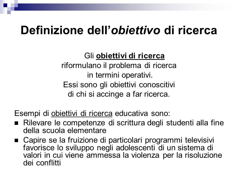 Definizione dell'obiettivo di ricerca Gli obiettivi di ricerca riformulano il problema di ricerca in termini operativi.