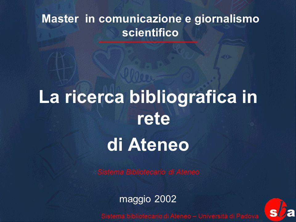 Master in comunicazione e giornalismo scientifico La ricerca bibliografica in rete di Ateneo Sistema Bibliotecario di Ateneo maggio 2002 Sistema bibli
