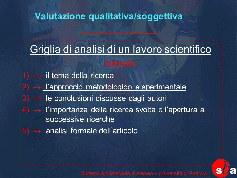 Sistema bibliotecario di Ateneo – Università di Padova Valutazione qualitativa/soggettiva Griglia di analisi di un lavoro scientifico Articolo 1)  il