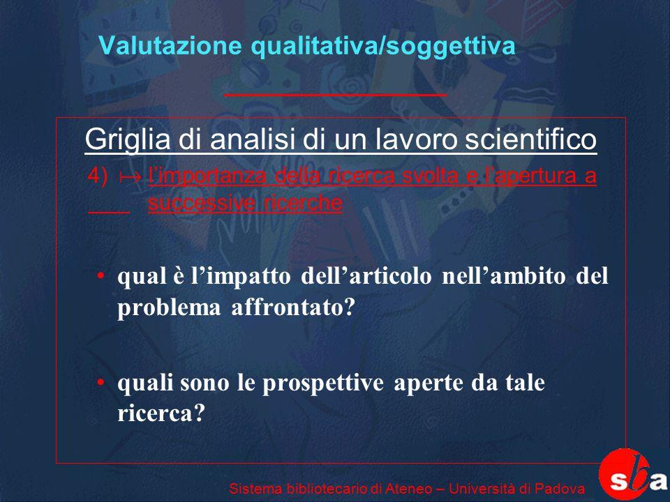 Sistema bibliotecario di Ateneo – Università di Padova Valutazione qualitativa/soggettiva Griglia di analisi di un lavoro scientifico 4)  l'importanz