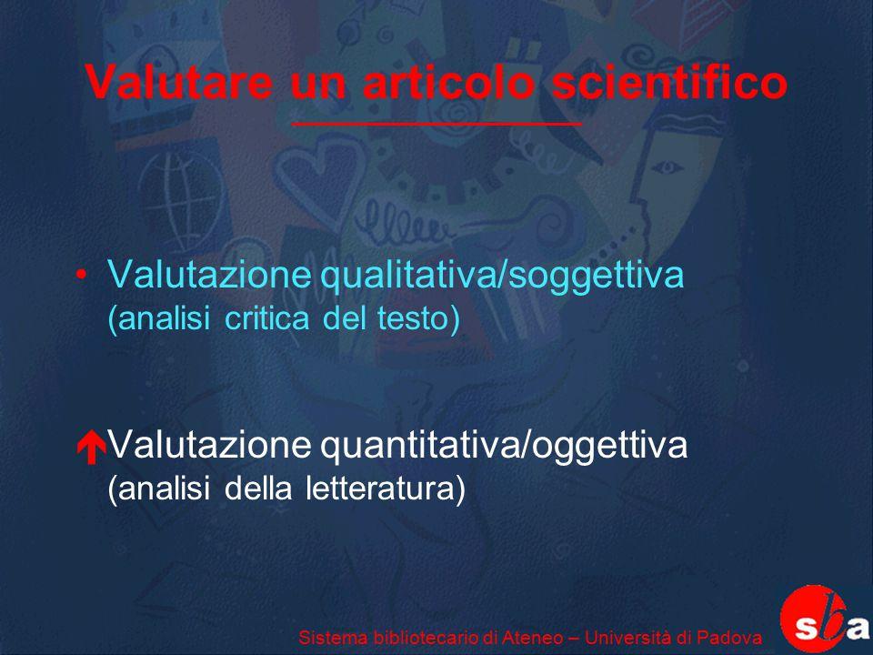 Valutare un articolo scientifico Valutazione qualitativa/soggettiva (analisi critica del testo) éValutazione quantitativa/oggettiva (analisi della let