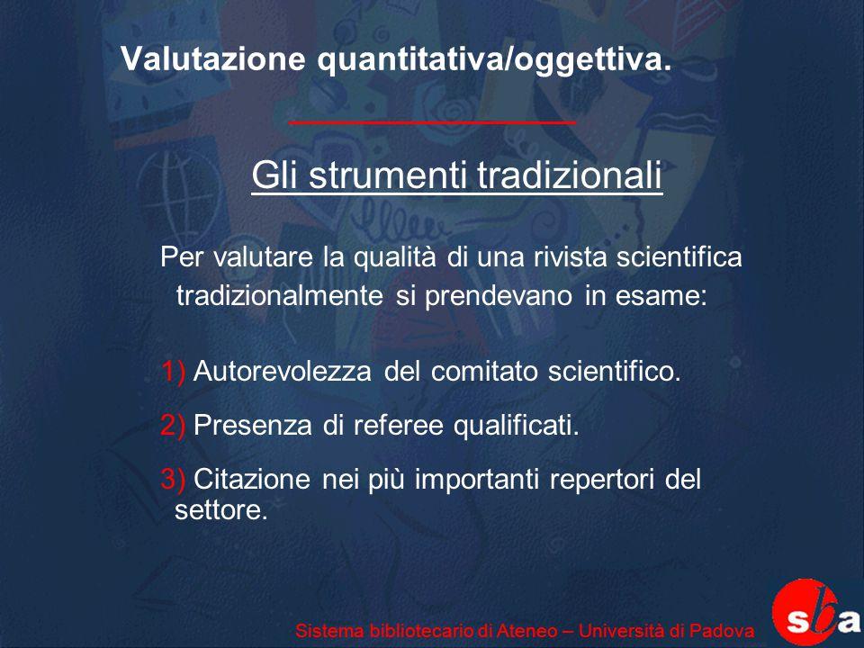 Valutazione quantitativa/oggettiva. Gli strumenti tradizionali Per valutare la qualità di una rivista scientifica tradizionalmente si prendevano in es