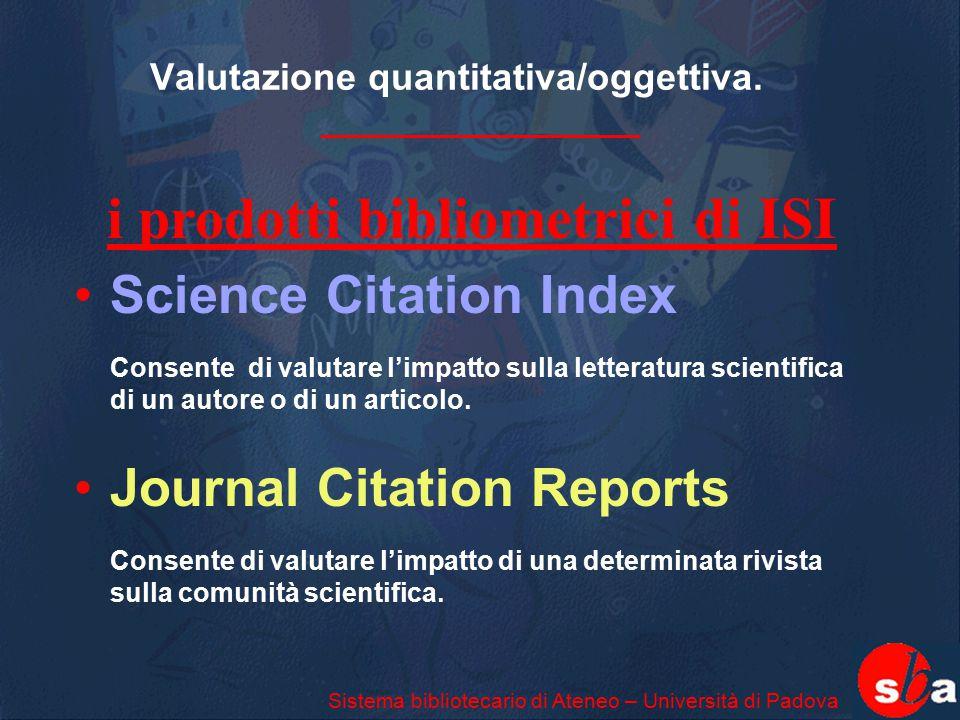 Valutazione quantitativa/oggettiva. Science Citation Index Consente di valutare l'impatto sulla letteratura scientifica di un autore o di un articolo.