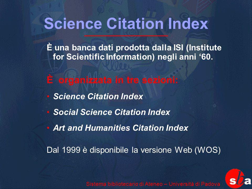 Science Citation Index È una banca dati prodotta dalla ISI (Institute for Scientific Information) negli anni '60. È organizzata in tre sezioni: Scienc