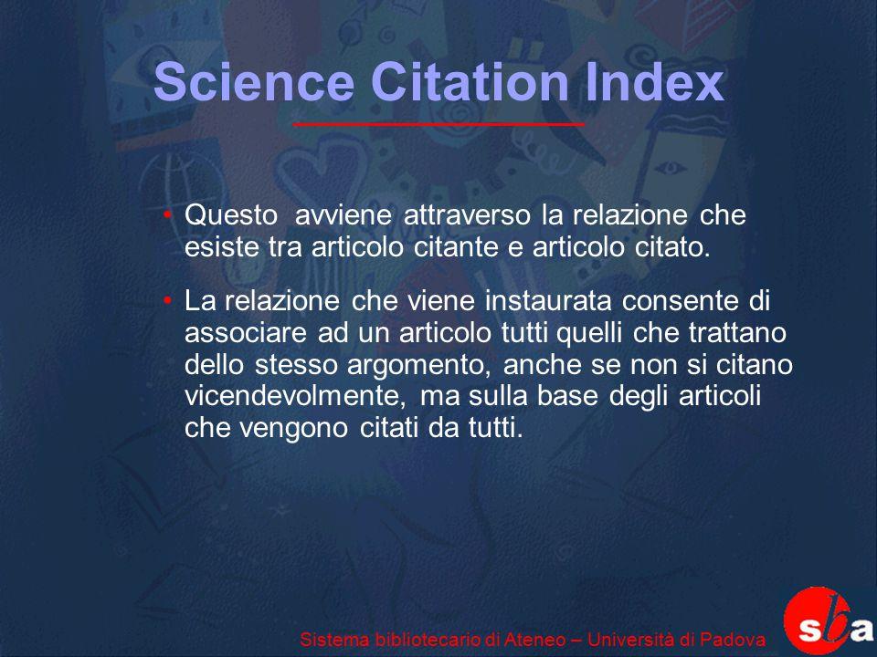 Science Citation Index Questo avviene attraverso la relazione che esiste tra articolo citante e articolo citato. La relazione che viene instaurata con