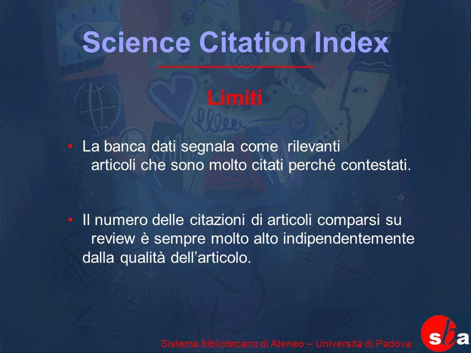 Science Citation Index Limiti La banca dati segnala come rilevanti articoli che sono molto citati perché contestati. Il numero delle citazioni di arti