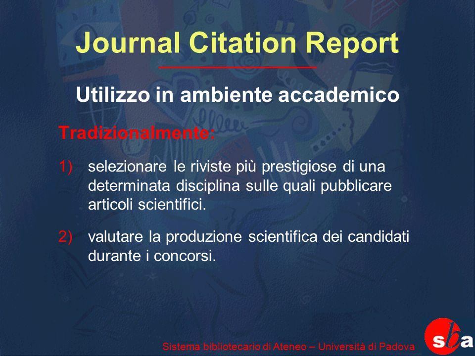 Journal Citation Report Utilizzo in ambiente accademico Tradizionalmente: 1) selezionare le riviste più prestigiose di una determinata disciplina sull