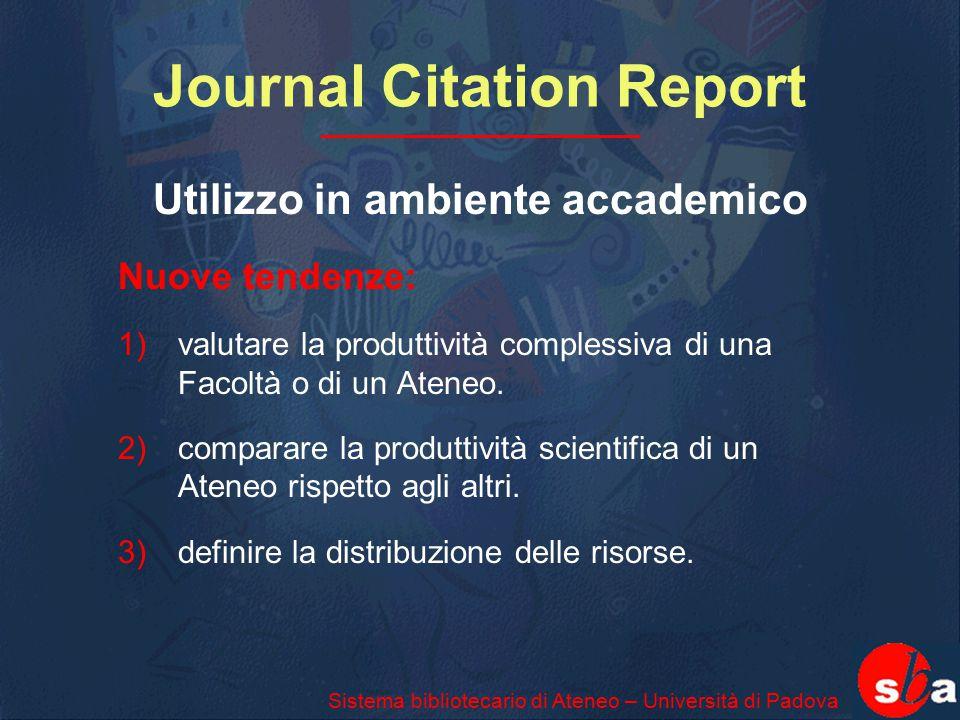 Journal Citation Report Utilizzo in ambiente accademico Nuove tendenze: 1) valutare la produttività complessiva di una Facoltà o di un Ateneo. 2)compa