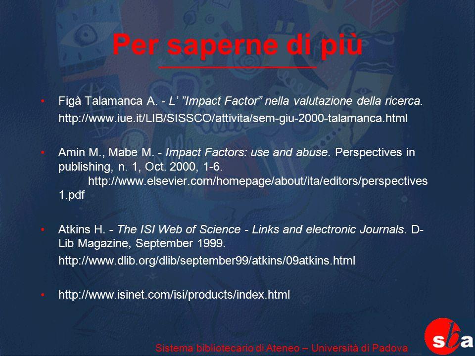"""Per saperne di più Figà Talamanca A. - L' """"Impact Factor"""" nella valutazione della ricerca. http://www.iue.it/LIB/SISSCO/attivita/sem-giu-2000-talamanc"""
