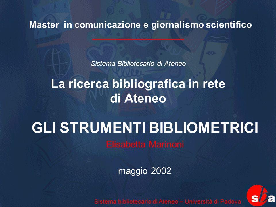 Sistema Bibliotecario di Ateneo La ricerca bibliografica in rete di Ateneo GLI STRUMENTI BIBLIOMETRICI Elisabetta Marinoni maggio 2002 Master in comun