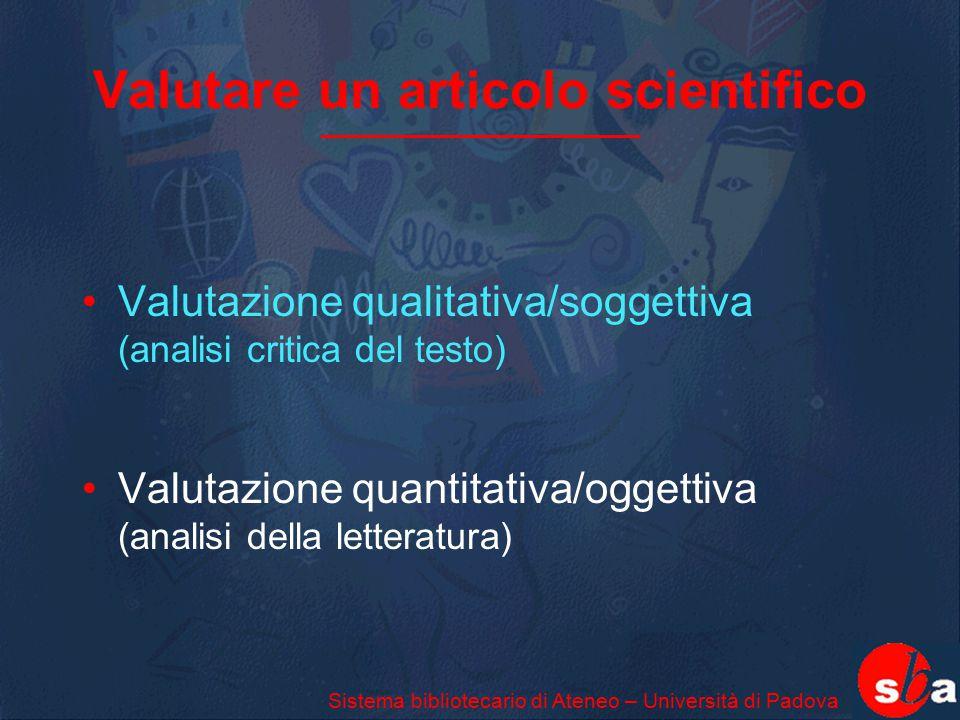 Valutare un articolo scientifico Valutazione qualitativa/soggettiva (analisi critica del testo) Valutazione quantitativa/oggettiva (analisi della lett