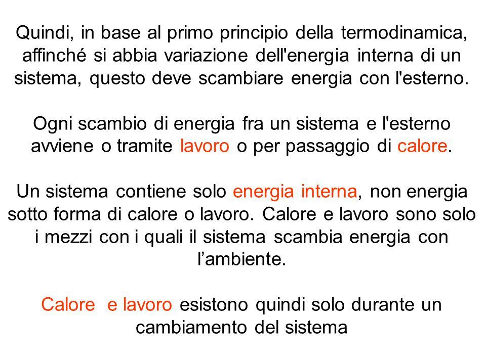 Quindi, in base al primo principio della termodinamica, affinché si abbia variazione dell'energia interna di un sistema, questo deve scambiare energia