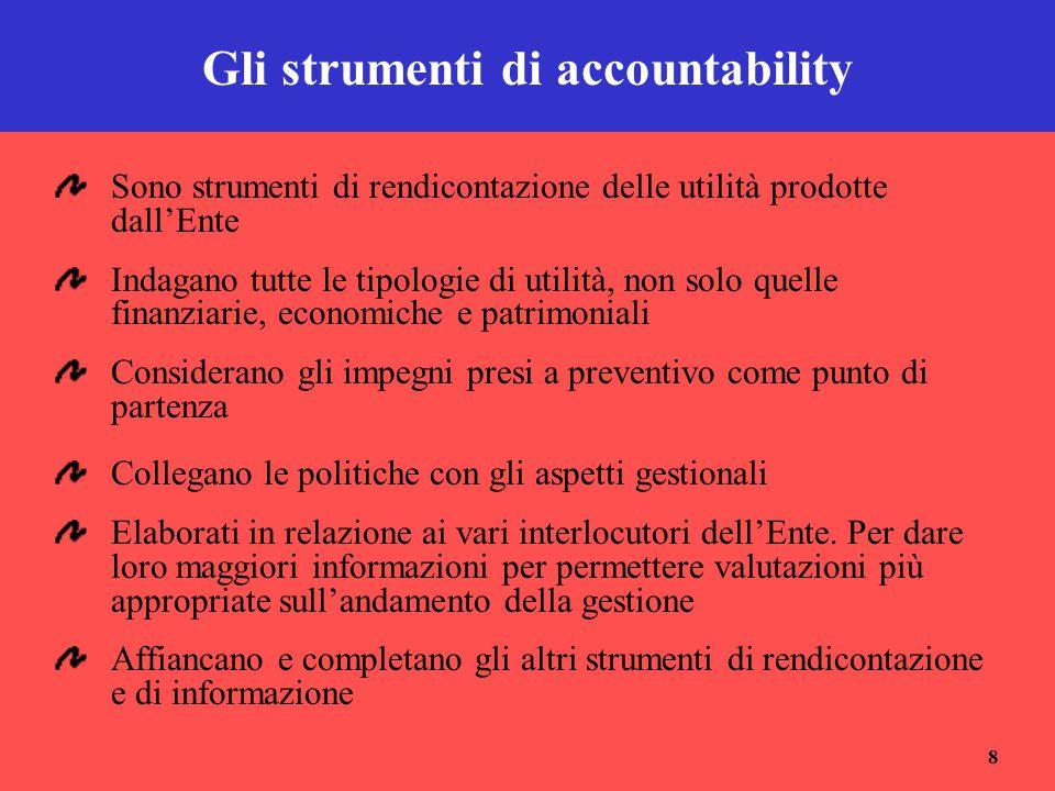8 Gli strumenti di accountability Sono strumenti di rendicontazione delle utilità prodotte dall'Ente Indagano tutte le tipologie di utilità, non solo