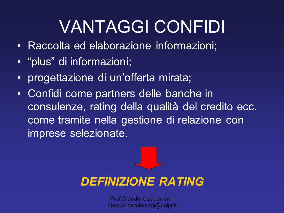 """Prof.Claudio Cacciamani - claudio.cacciamani@unipr.it VANTAGGI CONFIDI Raccolta ed elaborazione informazioni; """"plus"""" di informazioni; progettazione di"""