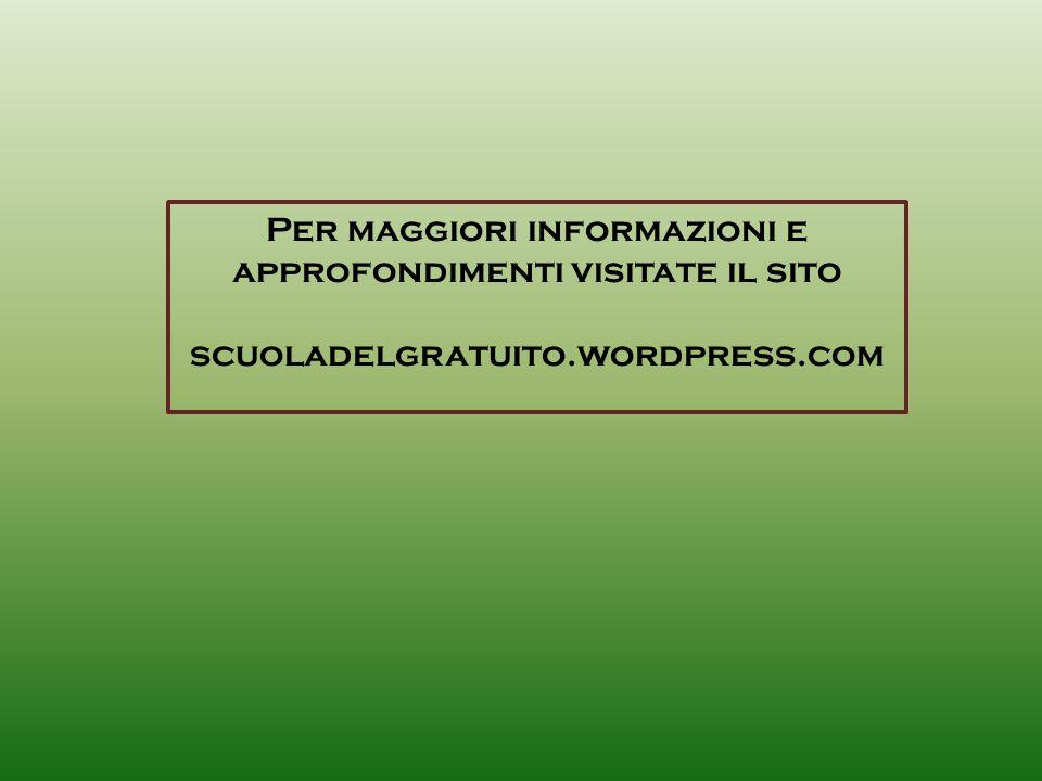 Per maggiori informazioni e approfondimenti visitate il sito scuoladelgratuito.wordpress.com
