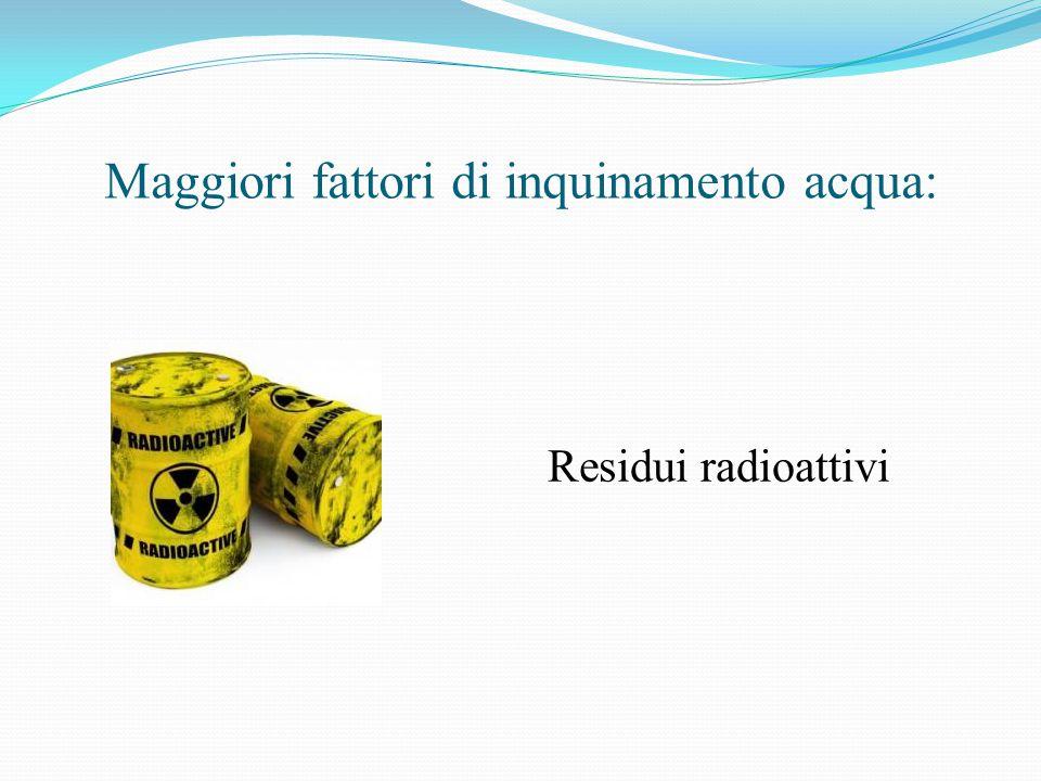 Maggiori fattori di inquinamento acqua: Residui radioattivi