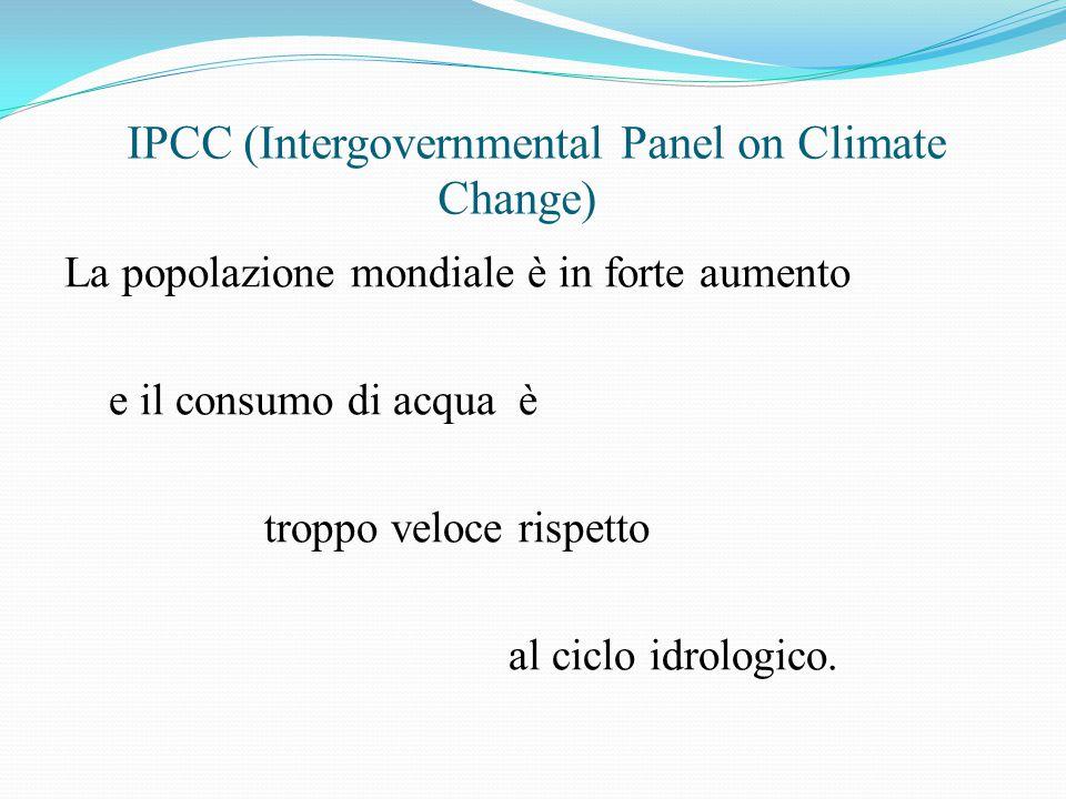 IPCC (Intergovernmental Panel on Climate Change) La popolazione mondiale è in forte aumento e il consumo di acqua è troppo veloce rispetto al ciclo id