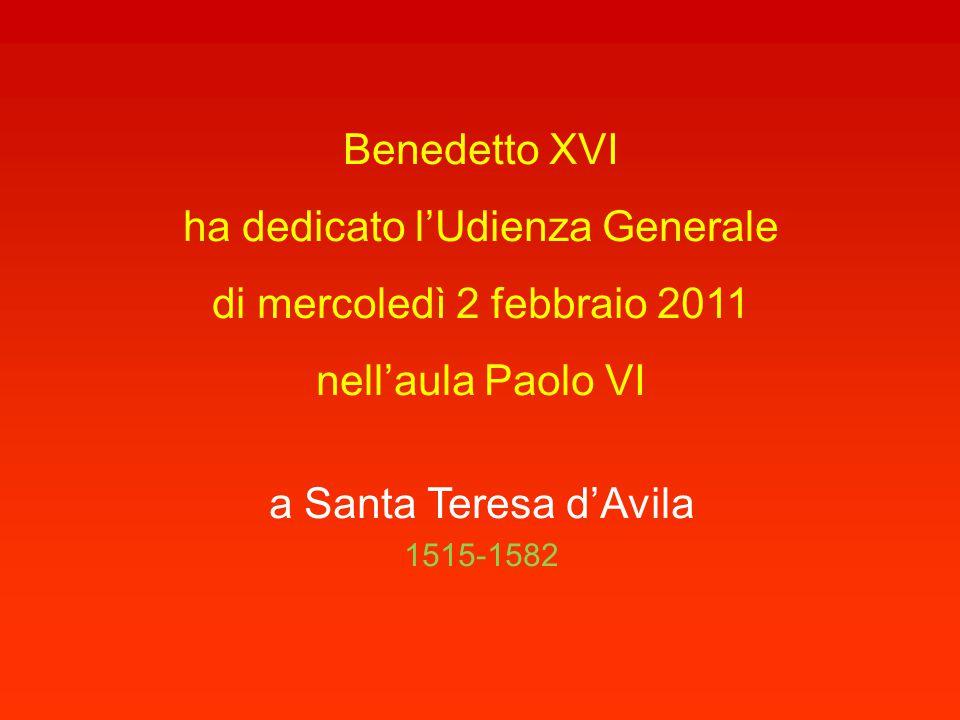 Benedetto XVI ha dedicato l'Udienza Generale di mercoledì 2 febbraio 2011 nell'aula Paolo VI a Santa Teresa d'Avila 1515-1582