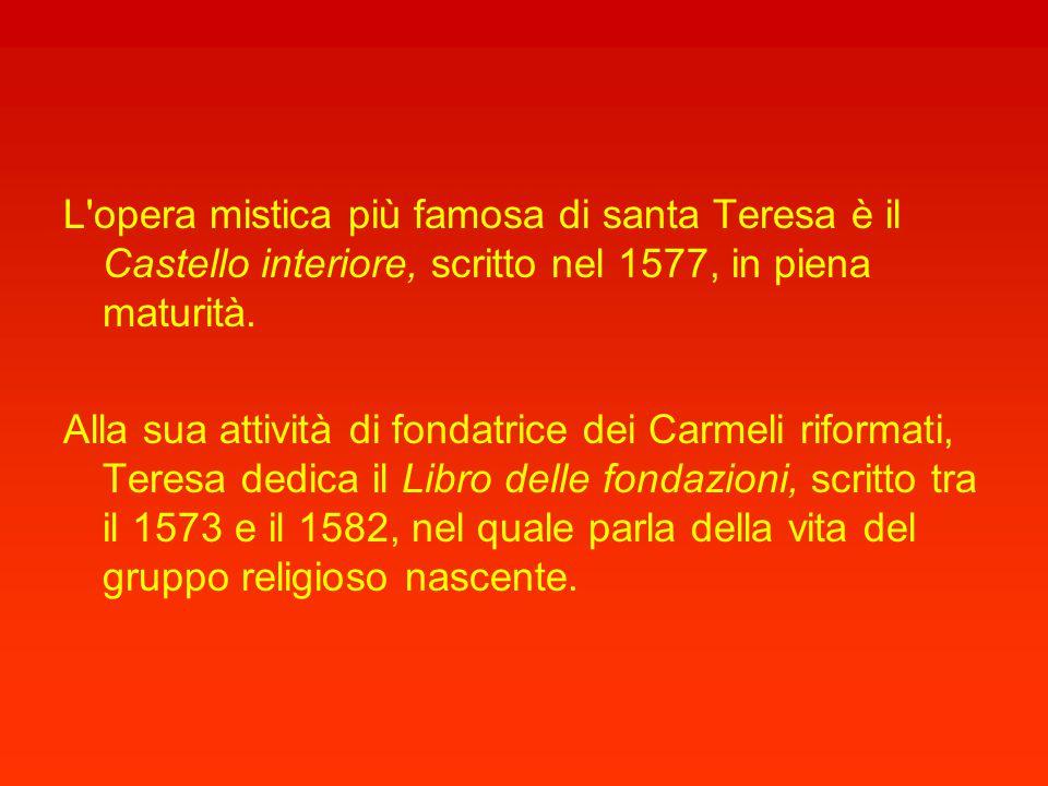 L opera mistica più famosa di santa Teresa è il Castello interiore, scritto nel 1577, in piena maturità.