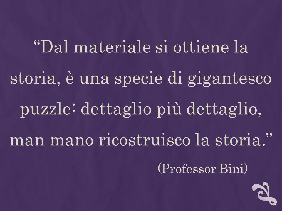 """""""Dal materiale si ottiene la storia, è una specie di gigantesco puzzle: dettaglio più dettaglio, man mano ricostruisco la storia."""" (Professor Bini)"""