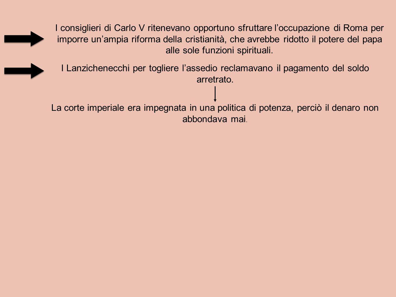 I consiglieri di Carlo V ritenevano opportuno sfruttare l'occupazione di Roma per imporre un'ampia riforma della cristianità, che avrebbe ridotto il p