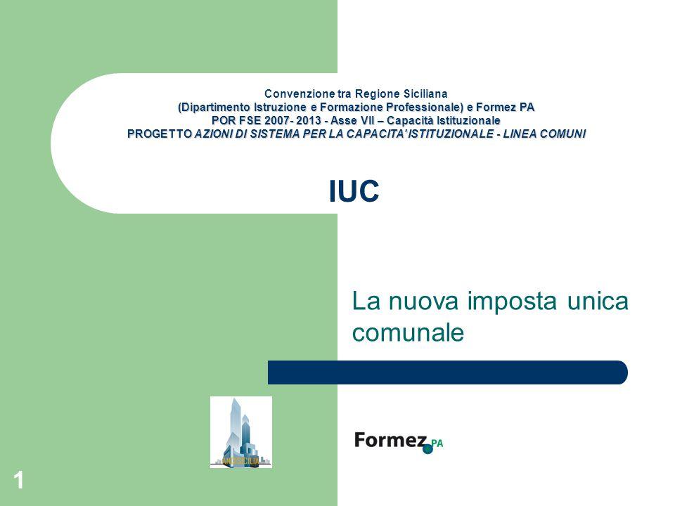 1 IUC La nuova imposta unica comunale Convenzione tra Regione Siciliana (Dipartimento Istruzione e Formazione Professionale) e Formez PA POR FSE 2007-