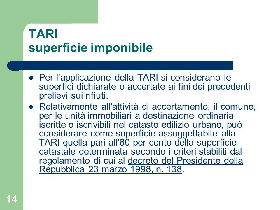 14 TARI superficie imponibile Per l'applicazione della TARI si considerano le superfici dichiarate o accertate ai fini dei precedenti prelievi sui rifiuti.