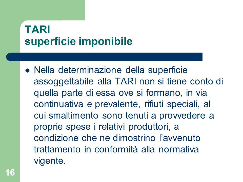 16 TARI superficie imponibile Nella determinazione della superficie assoggettabile alla TARI non si tiene conto di quella parte di essa ove si formano