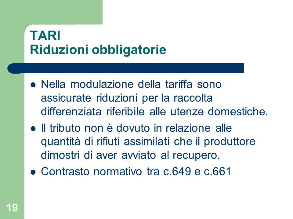 19 TARI Riduzioni obbligatorie Nella modulazione della tariffa sono assicurate riduzioni per la raccolta differenziata riferibile alle utenze domestic