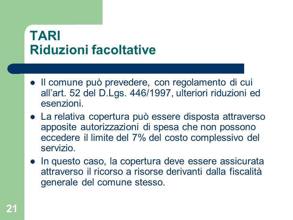 21 TARI Riduzioni facoltative Il comune può prevedere, con regolamento di cui all'art. 52 del D.Lgs. 446/1997, ulteriori riduzioni ed esenzioni. La re